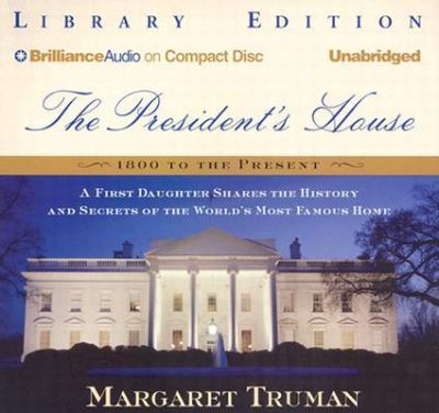 The President's House: A First Daughter Shares the History and Secrets of the World's Most Famous Home 9781593551636