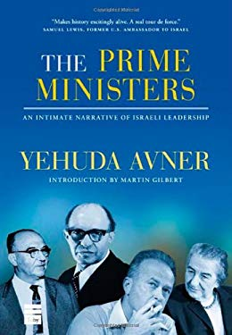 The Prime Ministers: An Intimate Narrative of Israeli Leadership 9781592642786