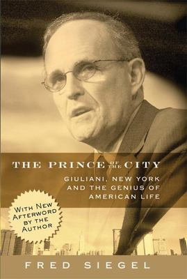 The Prince of the City: Giuliani, New York and the Genius of American Life 9781594031496