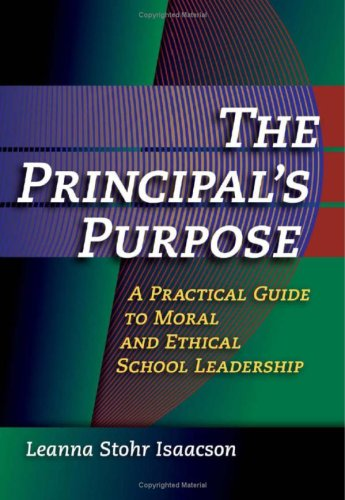 The Principal's Purpose: A Practical Guide to Moral and Ethical School Leadership 9781596670488