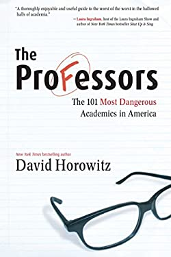 The Professors: The 101 Most Dangerous Academics in America 9781596985254