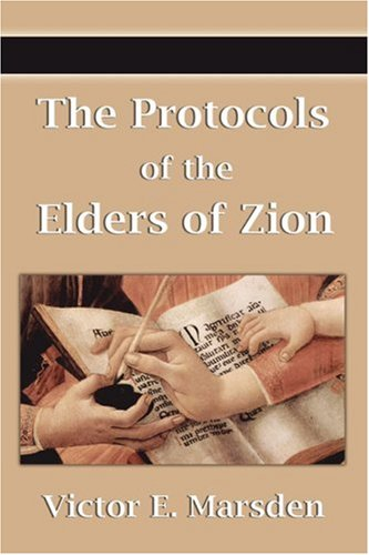 The Protocols of the Elders of Zion (Protocols of the Wise Men of Zion, Protocols of the Learned Elders of Zion, Protocols of the Meetings of the Lear 9781599869445