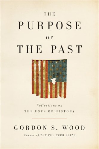 The Purpose of the Past: Reflections on the Uses of History 9781594201547