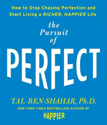 The Pursuit of Perfect: How to Stop Chasing Perfection and Start Living a Richer, Happier Life 9781598878998