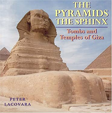 The Pyramids the Sphinx: Tombs and Temples of Giza