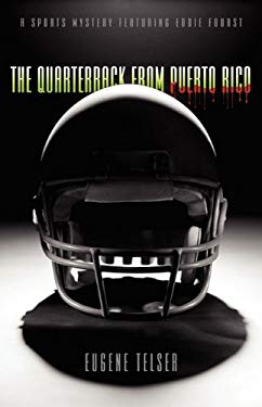 The Quarterback from Puerto Rico: A Sports Mystery Featuring Eddie Fourst 9781592994540