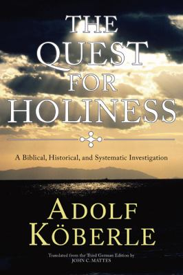The Quest for Holiness: A Biblical, Historical and Systematic Investigation 9781592448395