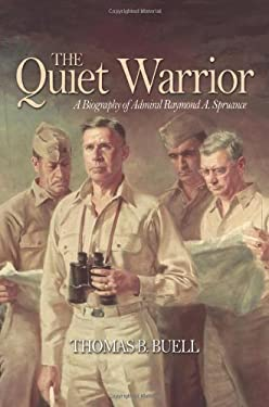 The Quiet Warrior: A Biography of Admiral Raymond A. Spruance 9781591140856