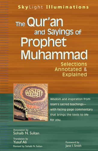 The Qur'an and Sayings of Prophet Muhammad: Selections Annotated & Explained 9781594732225
