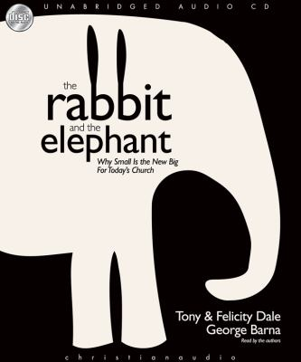 The Rabbit and the Elephant: Why Small Is the New Big for Today's Church 9781596447356