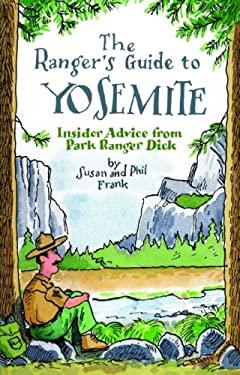 The Ranger's Guide to Yosemite: Insider Advice from Park Ranger Dick 9781598801293