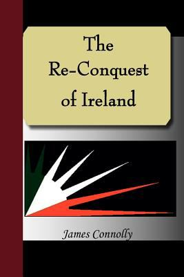 The Re-Conquest of Ireland 9781595478993
