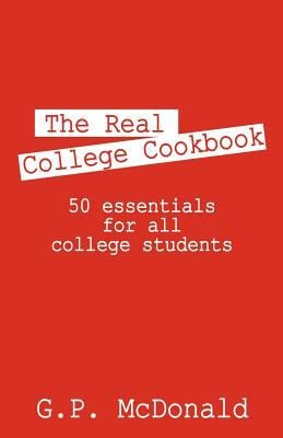The Real College Cookbook: 50 Essentials for All College Students - 9781598007893