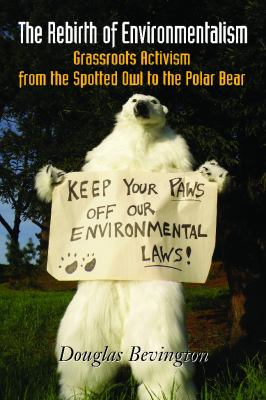 The Rebirth of Environmentalism: Grassroots Activism from the Spotted Owl to the Polar Bear 9781597266567