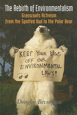 The Rebirth of Environmentalism: Grassroots Activism from the Spotted Owl to the Polar Bear 9781597266550