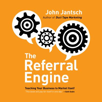 The Referral Engine: Teaching Your Business to Market Itself 9781596597570