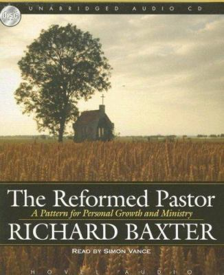The Reformed Pastor: A Pattern for Personal Growth and Ministry 9781596444423