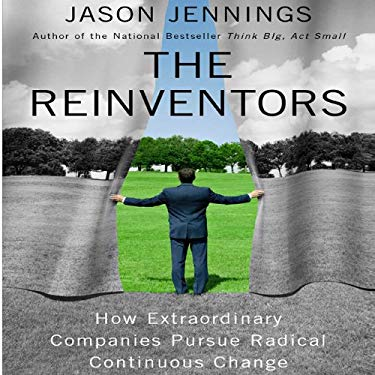 The Reinventors: How Extraordinary Companies Pursue Radical Continuous Change 9781596597631