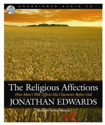 The Religious Affections: How Man's Will Affects His Character Before God 9781596444386