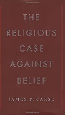 The Religious Case Against Belief 9781594201691