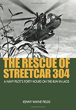 The Rescue of Streetcar 304: A Navy Pilot's Forty Hours on the Run in Laos 9781591142713