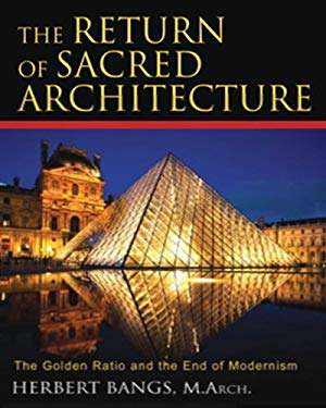 The Return of Sacred Architecture: The Golden Ratio and the End of Modernism 9781594771323