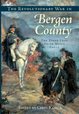 The Revolutionary War in Bergen County: The Times That Tried Men's Souls 9781596293588