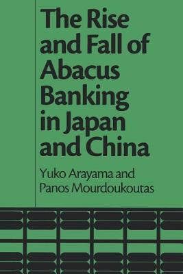 The Rise and Fall of Abacus Banking in Japan and China 9781593112684