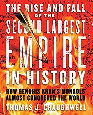 The Rise and Fall of the Second Largest Empire in History: How Genghis Khan's Mongols Almost Conquered the World 9781592333981