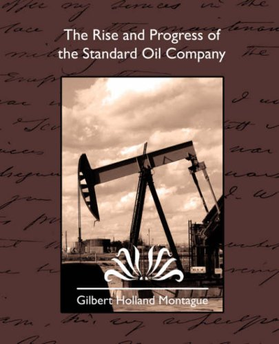 The Rise and Progress of the Standard Oil Company 9781594627705