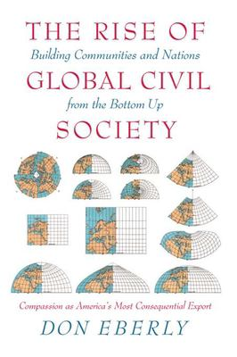 The Rise of Global Civil Society: Building Communities and Nations from the Bottom Up 9781594032141