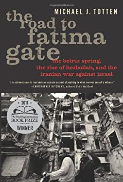 The Road to Fatima Gate: The Beirut Spring, the Rise of Hezbollah, and the Iranian War Against Israel 9781594036422