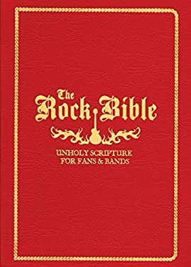 The Rock Bible: Unholy Scriptures for Fans & Bands 9781594742699