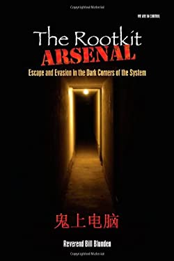 The Rootkit Arsenal: Escape and Evasion in the Dark Corners of the System 9781598220612