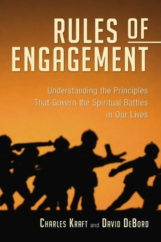 The Rules of Engagement: Understanding the Principles That Govern the Spiritual Battles in Our Lives 9781597523103