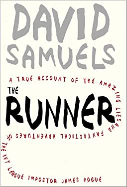 The Runner: A True Account of the Amazing Lies and Fantastical Adventures of the Ivy League Impostor James Hogue 9781595581884