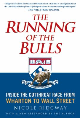 The Running of the Bulls: Inside the Cutthroat Race from Wharton to Wall Street 9781592402168