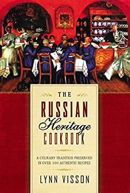 The Russian Heritage Cookbook: A Culinary Heritage Preserved Through 360 Authentic Recipes 9781590201169