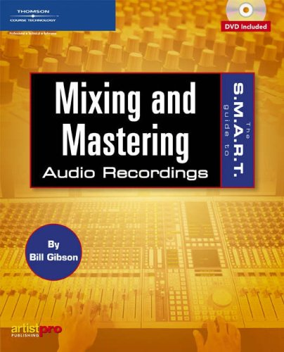 The S.M.A.R.T. Guide to Mixing and Mastering Audio Recordings [With DVD] 9781592006984