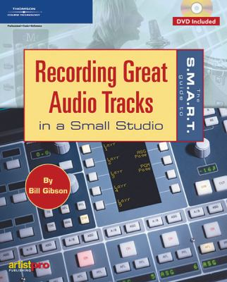 The S.M.A.R.T. Guide to Recording Great Audio Tracks in a Small Studio [With DVD] 9781592006953