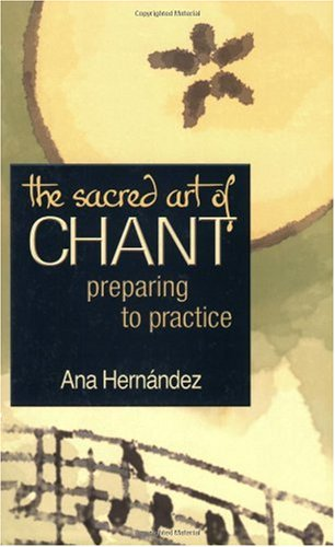 The Sacred Art of Chant: Preparing to Practice 9781594730368