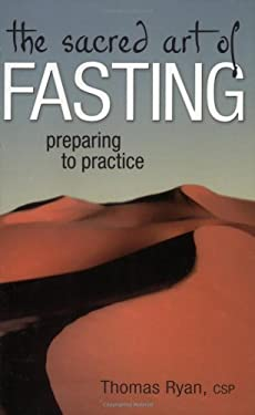 The Sacred Art of Fasting: Preparing to Practice 9781594730788