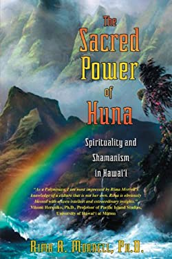 The Sacred Power of Huna: Spirituality and Shamanism in Hawai'i 9781594770098