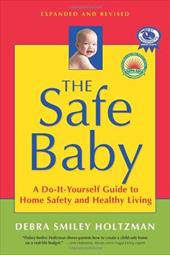 The Safe Baby: A Do-It-Yourself Guide to Home Safety and Healthy Living 7258453