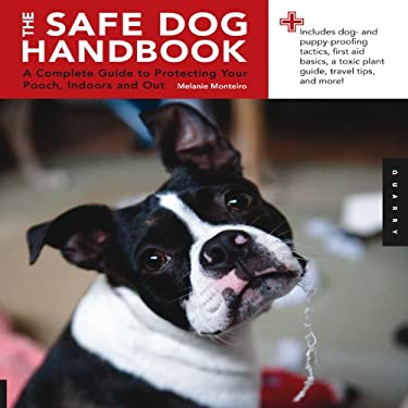 The Safe Dog Handbook: A Complete Guide to Protecting Your Pooch, Indoors and Out 9781592535194