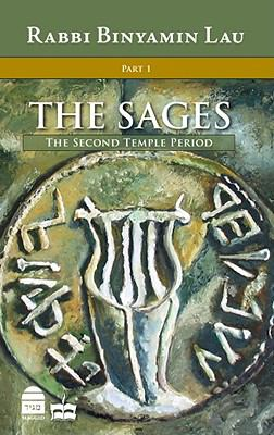 The Sages: Character, Context & Creativity, Volume 1: The Second Temple Period 9781592642458