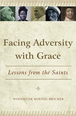 Facing Adversity with Grace: Lessons from the Saints 9781593251604