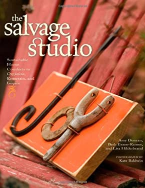 The Salvage Studio: Sustainable Home Comforts to Organize, Entertain, and Inspire 9781594850790