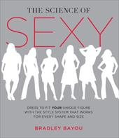The Science of Sexy: Dress to Fit Your Unique Figure with the Style System That Works for Every Shapeand Size 7268977