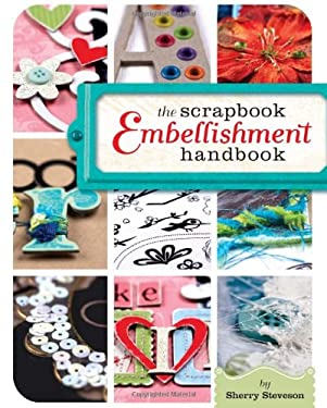 The Scrapbook Embellishment Handbook 9781599630359